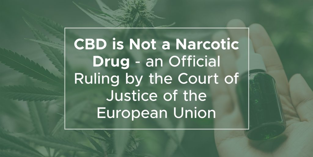 CBD is Not a Narcotic Drug - an Official Ruling by the Court of Justice of the European Union