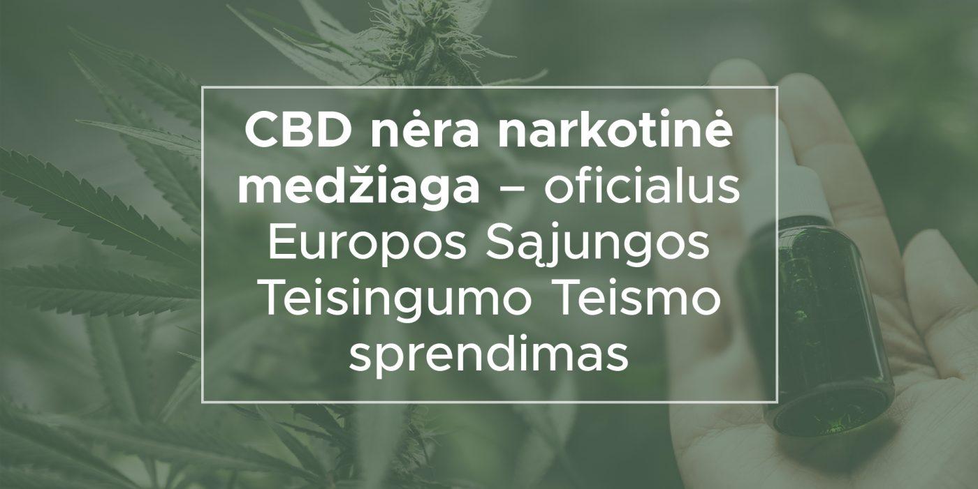 CBD nėra narkotinė medžiaga – oficialus Europos Sąjungos Teisingumo Teismo sprendimas