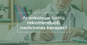 Ar onkologai turėtų rekomenduoti medicinines kanapes?